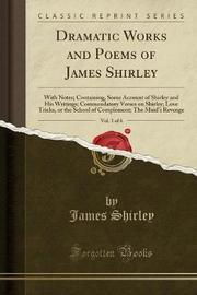 Dramatic Works and Poems of James Shirley, Vol. 1 of 6 by James Shirley