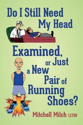 Do I Still Need My Head Examined or Just a New Pair of Running Shoes? by Mitchell Milch Lcsw image