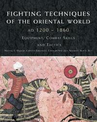 Fighting Techniques of the Oriental World 1200 - 1860 by MICHAEL Haskew