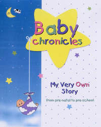 Baby Chronicles: My Very Own Story - from Pre-natal to Pre-school by Dania Lebovics