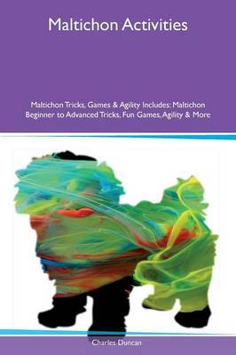 Maltichon Activities Maltichon Tricks, Games & Agility Includes by Charles Duncan