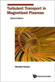 Turbulent Transport In Magnetized Plasmas by Wendell Horton