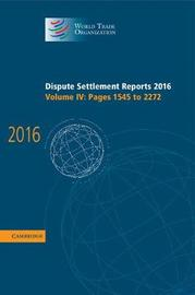 Dispute Settlement Reports 2016 : Volume 4, Pages 1545 to 2272 by World Trade Organization