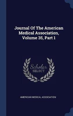 Journal of the American Medical Association, Volume 35, Part 1 by American Medical Association