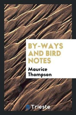 By-Ways and Bird Notes by Maurice Thompson