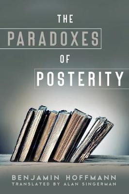 The Paradoxes of Posterity by Benjamin Hoffmann