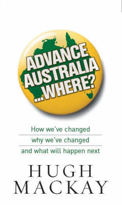 Advance Australia... Where?: How We've Changed, Why We've Changed and What Will Happen Next by Hugh Mackay image