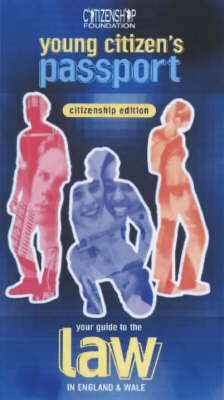 Young Citizen's Passport: Your Guide to the Law in England and Wales: Citizenship Edition by The Citizenship Foundation