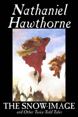 The Snow-Image and Other Twice-Told Tales by Nathaniel Hawthorne