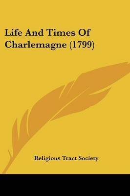 Life And Times Of Charlemagne (1799) by Religious Tract Society