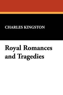 Royal Romances and Tragedies by Charles Kingston image