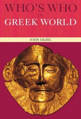Who's Who in the Greek World by John Hazel