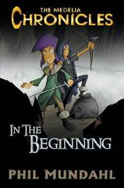 The Medelia Chronicles: In the Beginning by Phil Mundahl image