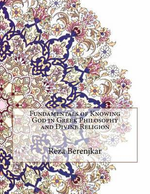 Fundamentals of Knowing God in Greek Philosophy and Divine Religion by Reza Berenjkar image