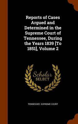 Reports of Cases Argued and Determined in the Supreme Court of Tennessee, During the Years 1839 [To 1851], Volume 2