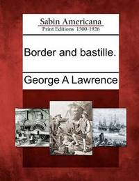 Border and Bastille. by George A. Lawrence