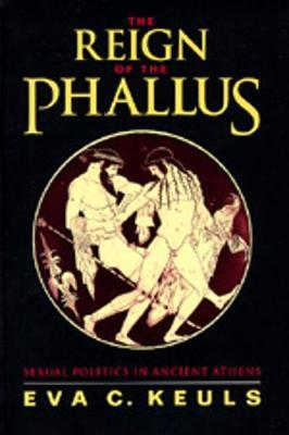 The Reign of the Phallus by Eva C Keuls