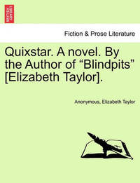 """Quixstar. a Novel. by the Author of """"Blindpits"""" [Elizabeth Taylor]. by * Anonymous"""