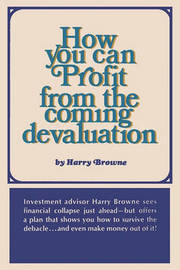 How You Can Profit from the Coming Devaluation by Harry Browne
