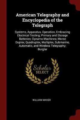 American Telegraphy and Encyclopedia of the Telegraph by William Maver