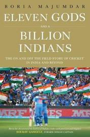 Eleven Gods and a Billion Indians by Boria Majumdar