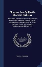 Skanske Lov Og Eskils Sk�nske Kirkelov by Peder G Thorsen