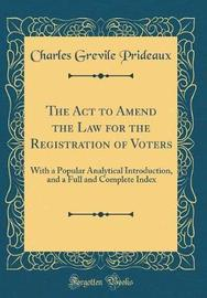 The ACT to Amend the Law for the Registration of Voters by Charles Grevile Prideaux image