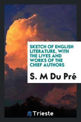 Sketch of English Literature, with the Lives and Works of the Chief Authors by S M Du Pre image