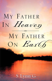 My Father in Heaven My Father on Earth by S Lynn G image