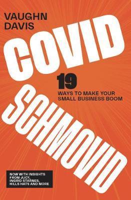 Covid Schmovid: 19 Ways to Make Your Small Business Boom