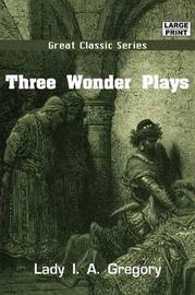 Three Wonder Plays by Lady I.A. Gregory image