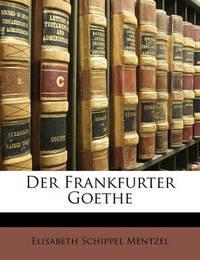 Der Frankfurter Goethe by Elisabeth Schippel Mentzel