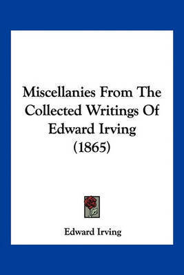 Miscellanies from the Collected Writings of Edward Irving (1865) by Edward Irving