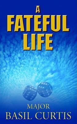 A Fateful Life by Major Basil Curtis