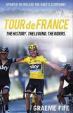 Tour De France: The History, The Legend, The Riders by Graeme Fife