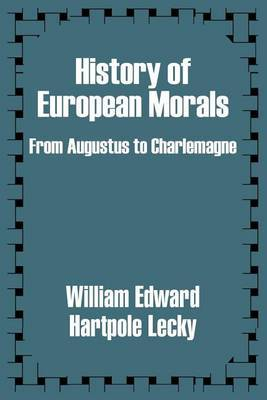 History of European Morals: From Augustus to Charlemagne by William Edward Hartpole Lecky
