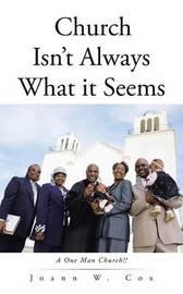 Church Isn't Always What It Seems by Joann W Cox