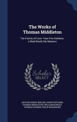 The Works of Thomas Middleton by Arthur Henry Bullen image