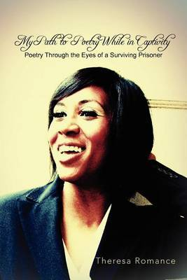 My Path to Poetry While in Captivity by Theresa Romance