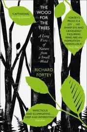 The Wood for the Trees by Richard A Fortey