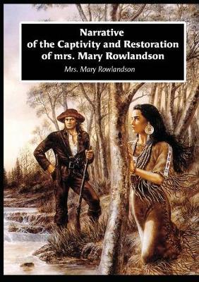 Narrative of the Captivity and Restoration of Mrs. Mary Rowlandson by Mrs. Mary Rowlandson image