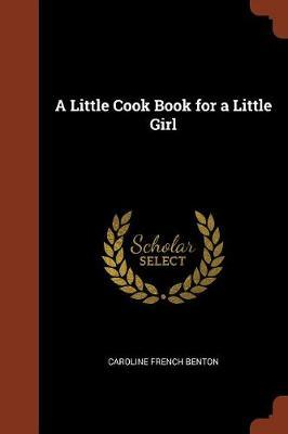 A Little Cook Book for a Little Girl by Caroline French Benton image