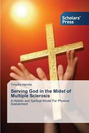 Serving God in the Midst of Multiple Sclerosis by Harville Timothy