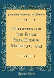 Estimates for the Fiscal Year Ending March 31, 1953 (Classic Reprint) by Canada Department of Finance image
