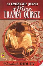 The Remarkable Journey of Miss Tranby Quirke by Elizabeth Ridley