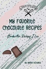 My Favorite Chocolate Recipes by Amber Richards