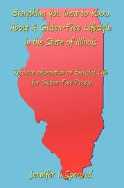 Everything You Want to Know About A Gluten-Free Lifestyle in the State of Illinois by Jennifer V. Spersrud