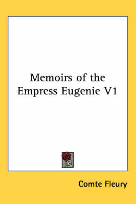 Memoirs of the Empress Eugenie V1 by Comte Fleury image