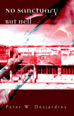 No Sanctuary But Hell by Peter W. Desjardins image