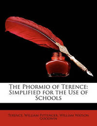 The Phormio of Terence: Simplified for the Use of Schools by Lieut William Pittenger